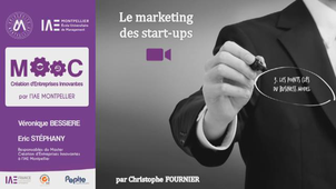 MOOC IAE - Le Marketing des Start-up par Christophe FOURNIER - (Vidéo 1-3)